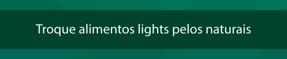 Troque-alimentos-lights-pelos-naturais